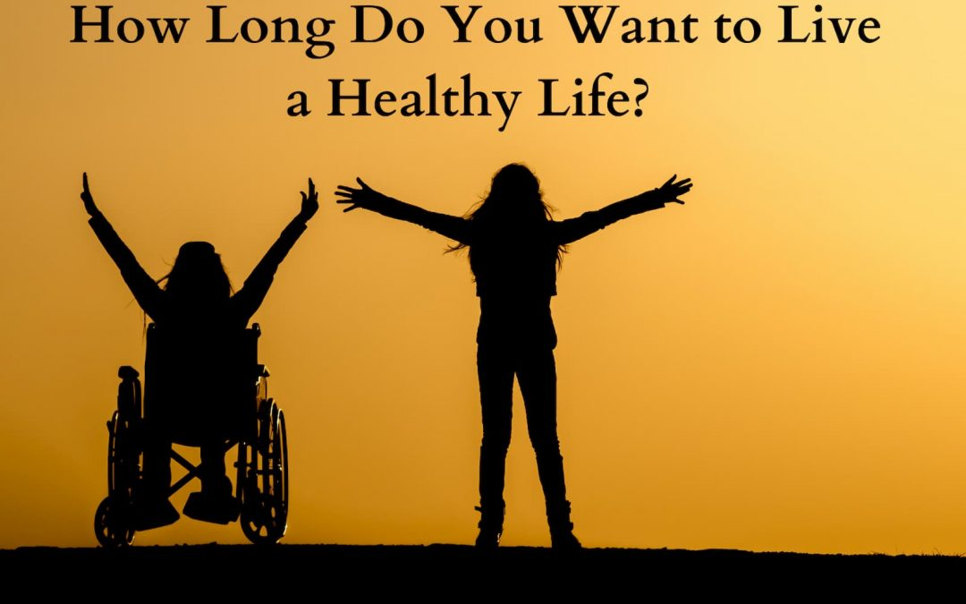 How to Increase Your Health Span and Not Just Your Life Span